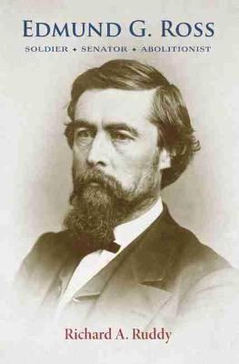 Edmund G. Ross: Soldier, Senator, Abolitionist (Paperback)