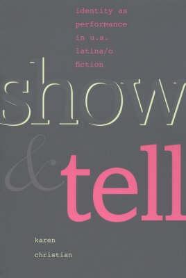 Show and Tell: Identity as Performance in U.S. Latina/o Fiction (Hardback)