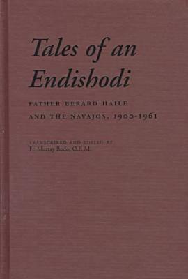 Tales of an Endishodi: Father Berard Haile and the Navajos, 1900-1961 (Hardback)
