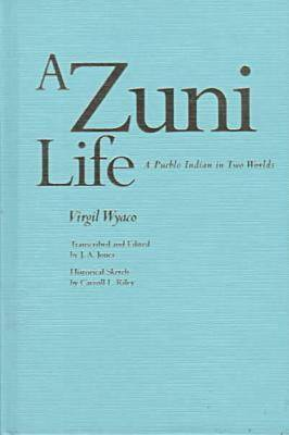 A Zuni Life: A Pueblo Indian in Two Worlds (Hardback)