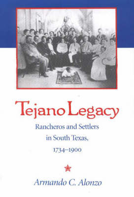 Tejano Legacy: Rancheros and Settlers in South Texas, 1734-1900 (Paperback)