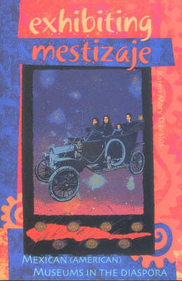Exhibiting Mestizaje: Mexican (American) Museums in the Diaspora (Paperback)