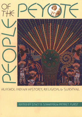 People of the Peyote: Huichol Indian History, Religion and Survival (Paperback)