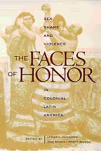The Faces of Honor: Sex, Shame, and Violence in Colonial Latin America - Dialogos Series (Paperback)