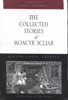The Collected Stories of Moacyr Scliar - Jewish Latin America (Paperback)