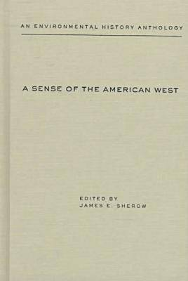 A Sense of the American West: An Environmental History Anthology - Historians of the frontier & American West (Hardback)