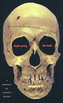 Death Among the Fossils: Who Killed the Notorious Anthropologist in Africa? (Hardback)