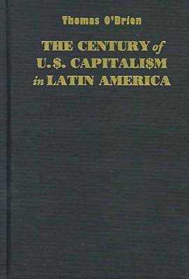 The Century of U.S.Capitalism in Latin America - Dialogues S. (Hardback)