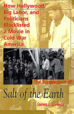 The Suppression of Salt of the Earth: How Hollywood, Big Labor and Politicians Blacklisted a Movie in Cold War America (Hardback)