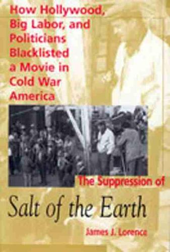"""The Suppression of """"""""Salt of the Earth: How Hollywood, Big Labor and Politicians Blacklisted a Movie in Cold War America (Paperback)"""