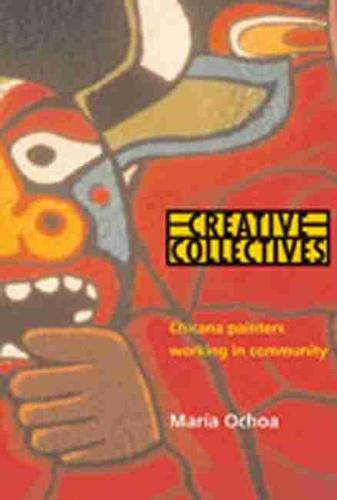 Creative Collectives: Chicana Painters Working in Community (Hardback)