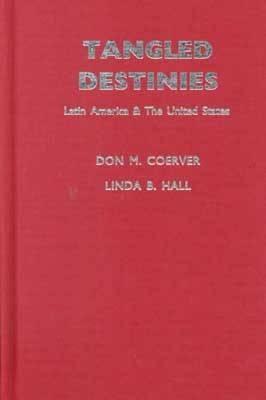 Tangled Destinies: Latin America and the United States (Hardback)