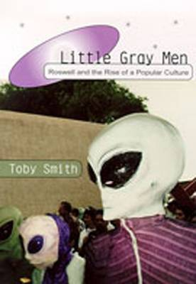Little Gray Men: Roswell and the Rise of a Popular Culture (Hardback)