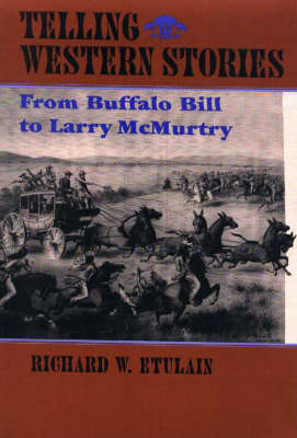 Telling Western Stories: From Buffalo Bill to Larry McMurtry - The Calvin P. Horn Lectures in Western History & Culture (Paperback)