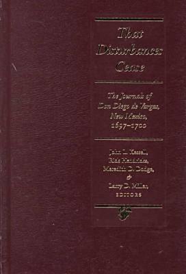 That Disturbances Cease: The Journals of Don Diego de Vargas, New Mexico, 1697-1700 (Hardback)
