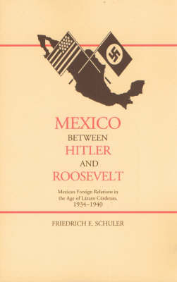 Mexico Between Hitler and Roosevelt: Mexican Foreign Relations in the Age of Lazaro Cardenas (Paperback)