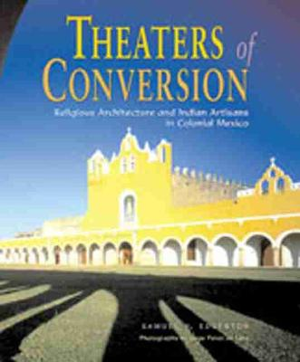 Theaters of Conversion: Religious Architecture and Indian Artisans in Colonial Mexico (Hardback)