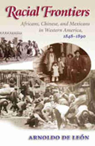 Racial Frontiers: Africans, Chinese and Mexicans in Western America, 1848-1890 (Paperback)