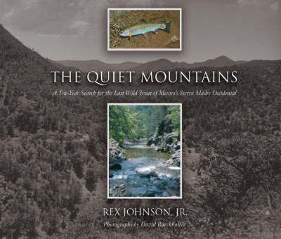 The Quiet Mountains: A Ten-Year Search for the Last Wild Trout of Mexico's Sierra Madre Occidental (Hardback)