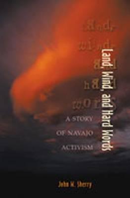 Land, Wind and Hard Words: A Story of Navajo Activism (Hardback)