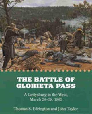Battle of Glorieta Pass PA: A Gettysburg in the West, March 26-28, 1862 (Paperback)