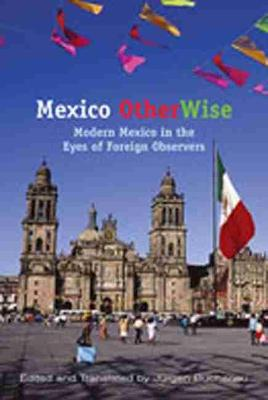 Mexico Otherwise: Modern Mexico in the Eyes of Foreign Observers (Paperback)