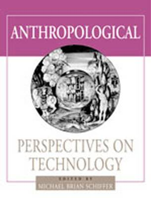 Anthropological Perspectives on Technology - Amerind Foundation New World Studies No. 5 (Hardback)