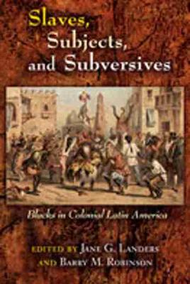 Slaves, Subjects, and Subversives: Blacks in Colonial Latin America - Dialogos Series (Paperback)