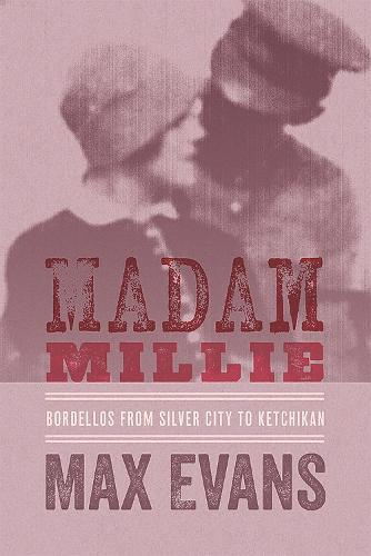 Madam Millie: Bordellos from Silver City to Ketchikan (Paperback)