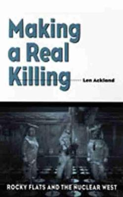 Making a Real Killing: Rocky Flats and the Nuclear West (Paperback)