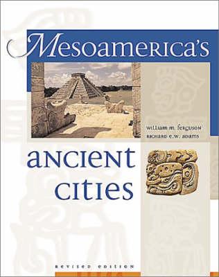 Mesoamerica's Ancient Cities: Aerial Views of Pre-Columbian Ruins in Mexico, Guatemala, Belize and Honduras (Hardback)