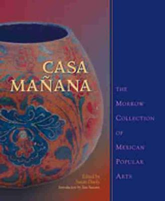 Casa Manana: The Morrow Collection of Mexican Popular Arts (Hardback)