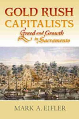 Gold Rush Capitalists: Greed and Growth in Sacramento (Hardback)