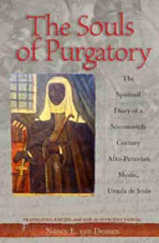 Souls of Purgatory: The Spiritual Diary of a Seventeenth-Century Afro-Peruvian Mystic, Ursula De Jesus (Hardback)