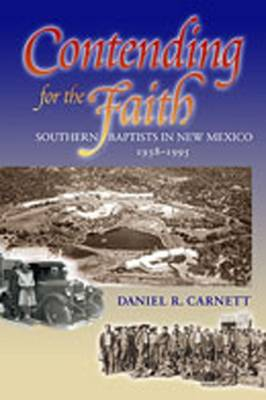 Contending for the Faith: Southern Baptists in New Mexico, 1938-1995 (Hardback)