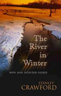 River in Winter: New and Selected Essays (Hardback)
