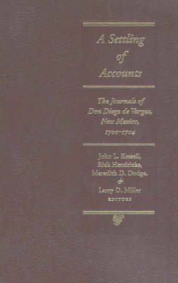 Settling of Accounts: The Journals of Don Diego De Vargas, New Mexico, 1700-1704 (Hardback)