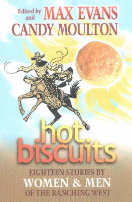 Hot Biscuits: Eighteen Stories by Women and Men of the Ranching West (Hardback)