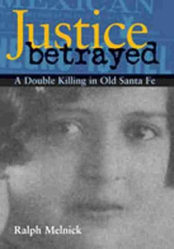 Justice Betrayed: A Double Killing in Old Santa Fe (Hardback)