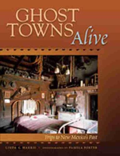 Ghost Towns Alive: Trips to New Mexico's Past (Hardback)