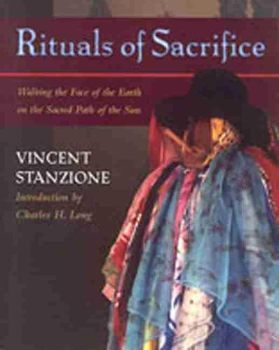 Rituals of Sacrifice: Walking the Face of the Earth on the Sacred Path of the Sun - A Journey Through the Tz'Utujil Maya World of Santiago Atitlan (Paperback)