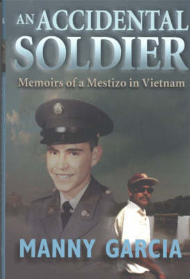 An Accidental Soldier: Memoirs of a Mestizo in Vietnam (Hardback)