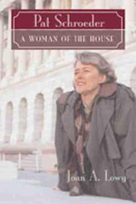Pat Schroeder: Woman of the House (Hardback)