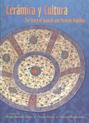 Ceramica y Cultura: The Story of Spanish and Mexican Mayolica (Paperback)
