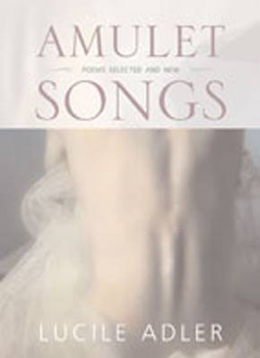 Amulet Songs: Poems Selected and New (Hardback)