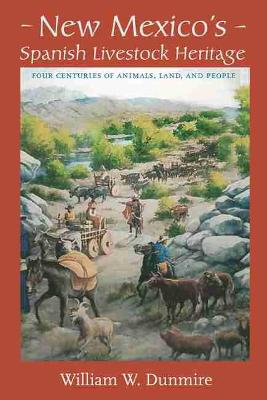 New Mexico's Spanish Livestock Heritage: Four Centuries of Animals, Land, and People (Paperback)
