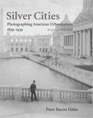 Silver Cities: The Photography of American Urbanization, 1839-1915 (Hardback)