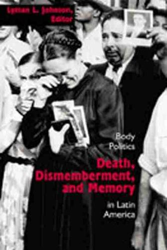 Death, Dismemberment and Memory: Body Politics in Latin America (Paperback)