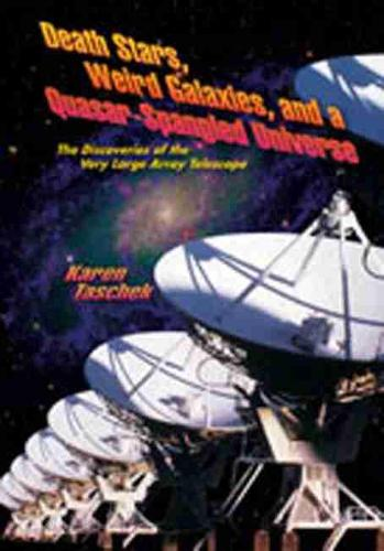 Death Stars, Weird Galaxies, and a Quasar-Spangled Universe: The Discoveries of the Very Large Array Telescope (Hardback)