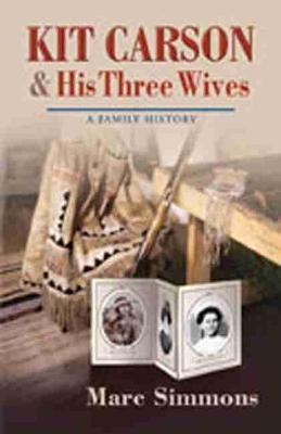 Kit Carson and His Three Wives: A Family History (Hardback)